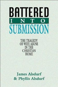 Battered Into Submission The Tragedy Of Wife Abuse In The Christian Home